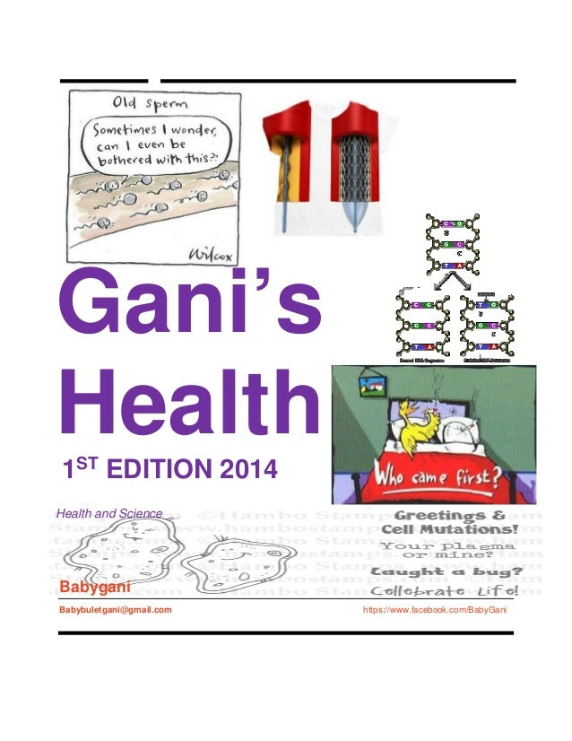 Gani's Health 1ST EDITION 2014 Health and Science Babygani Babybuletgani@gmail.com https://www.facebook.com/BabyGani