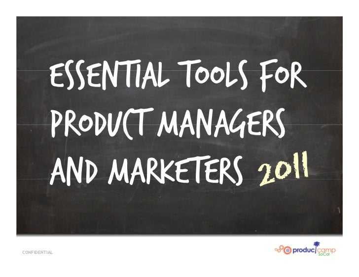 Essential Tools for          Product Managers          and MarketersCONFIDENTIAL