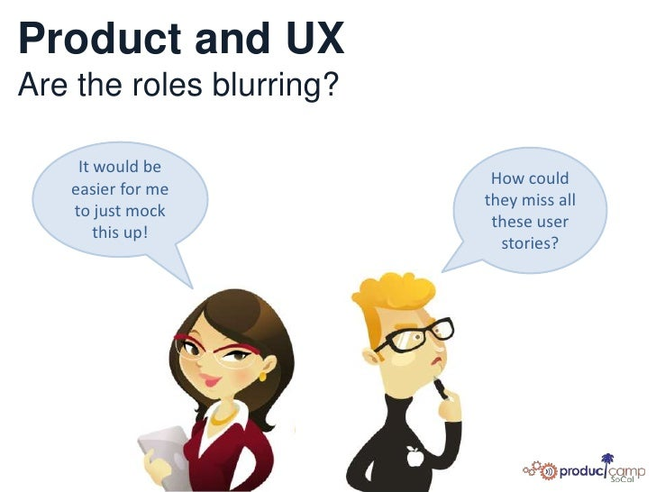 Product and UXAre the roles blurring?<br />It would be easier for me to just mock this up!<br />How could they miss all th...