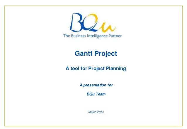 The Business Intelligence Partner Page Gantt Project A tool for Project Planning A presentation for BQu Team March 2014