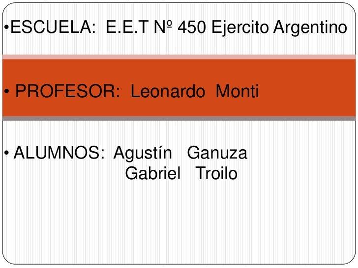 <ul><li>ESCUELA:  E.E.T Nº 450 Ejercito Argentino