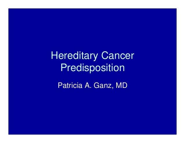 Hereditary CancerPredispositionPatricia A. Ganz, MD