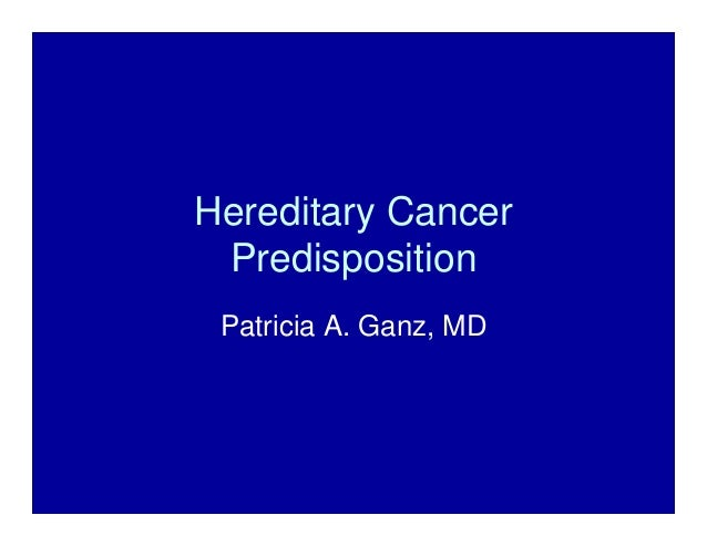 Hereditary Cancer Predisposition Patricia A. Ganz, MD