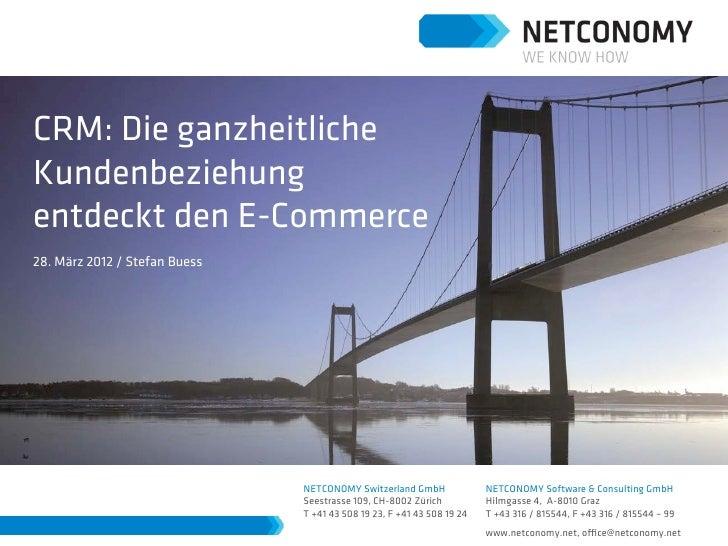 CRM: Die ganzheitlicheKundenbeziehungentdeckt den E-Commerce28. März 2012 / Stefan Buess                               NET...