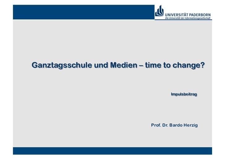 Ganztagsschule und Medien – time to change?                                      Impulsbeitrag                            ...