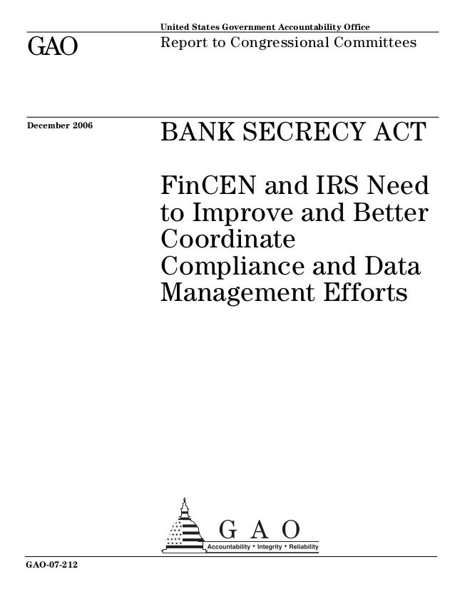 United States Government Accountability Office GAO Report to Congressional Committees BANK SECRECY ACT FinCEN and IRS Need...