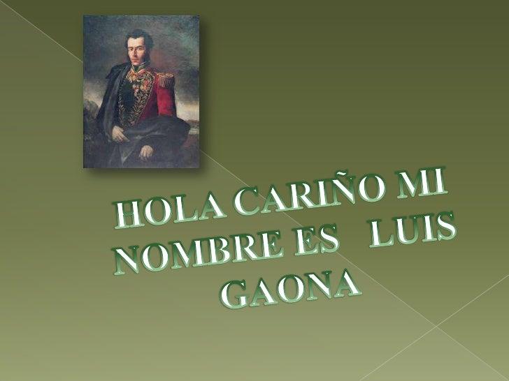 HOLA CARIÑO MI NOMBRE ES   LUIS GAONA<br />