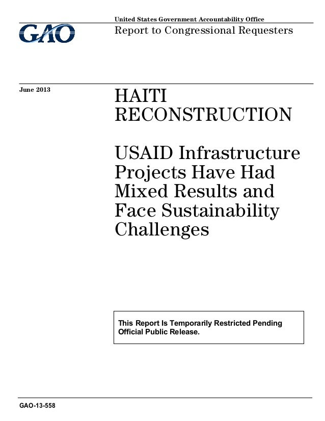 HAITI RECONSTRUCTION USAID Infrastructure Projects Have Had Mixed Results and Face Sustainability Challenges Report to Con...