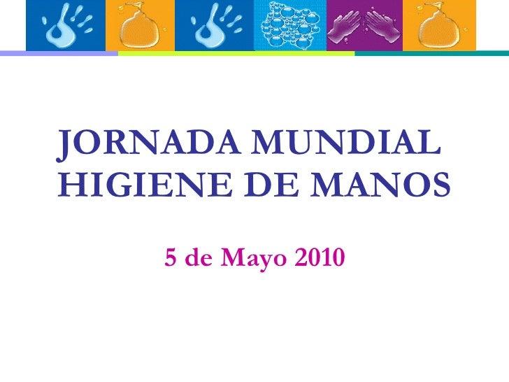 JORNADA MUNDIAL  HIGIENE DE MANOS 5 de Mayo 2010