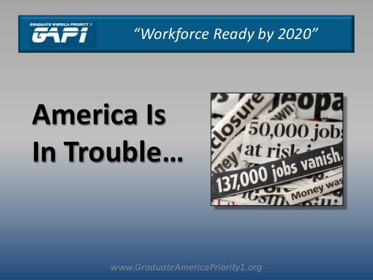 www.GraduateAmericaPriority1.org<br />America Is In Trouble…<br />