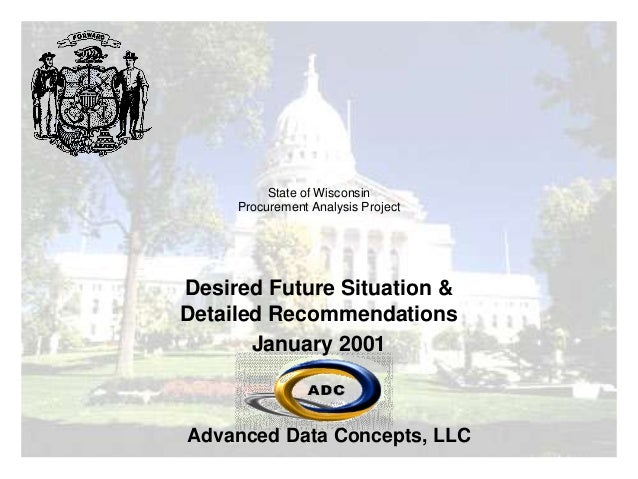 Advanced Data Concepts, LLC State of Wisconsin Procurement Analysis Project Desired Future Situation & Detailed Recommenda...