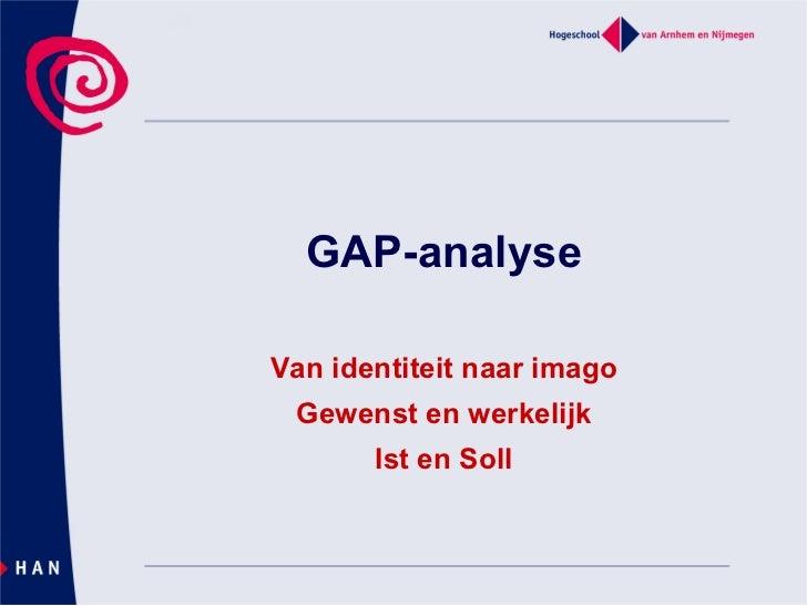 GAP-analyse  Van identiteit naar imago  Gewenst en werkelijk        Ist en Soll
