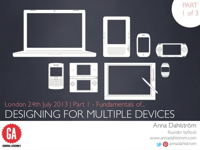 Part 1: Fundamentals of Designing for Multiple Devices - GA London, 24 Jul 2013