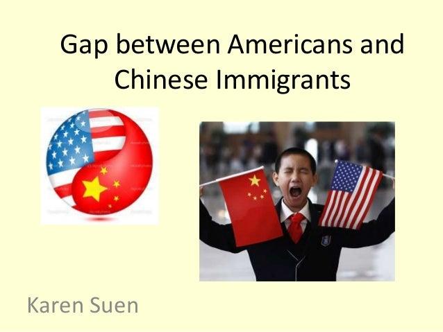 Gap between Americans andChinese ImmigrantsKaren Suen