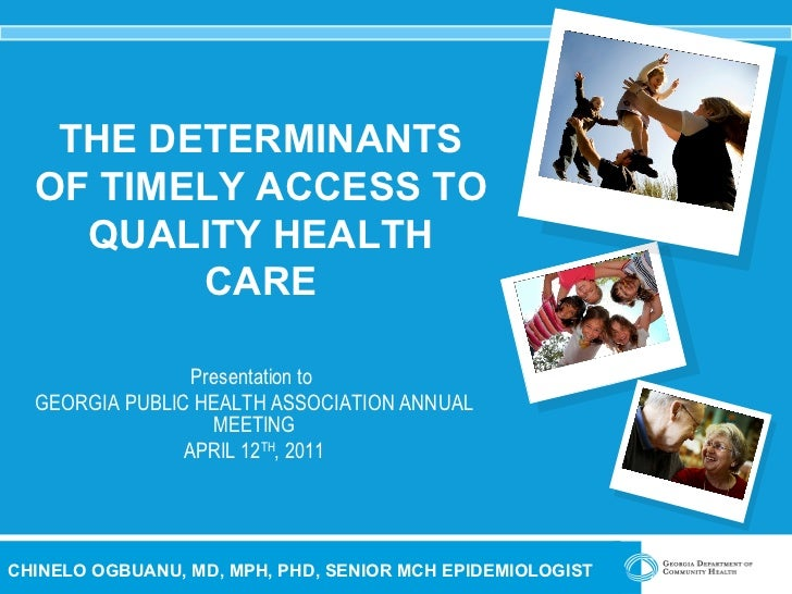THE DETERMINANTS OF TIMELY ACCESS TO QUALITY HEALTH CARE Presentation to  GEORGIA PUBLIC HEALTH ASSOCIATION ANNUAL MEETING...