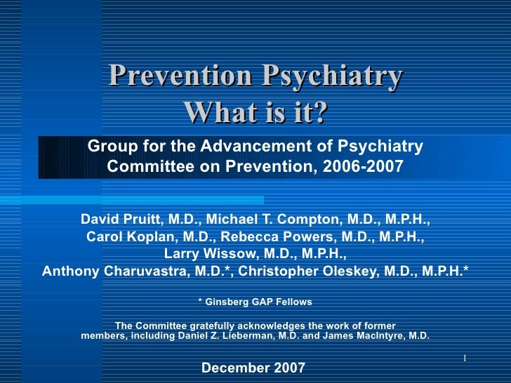 Prevention Psychiatry What is it? Group for the Advancement of Psychiatry Committee on Prevention, 2006-2007 David Pruitt,...