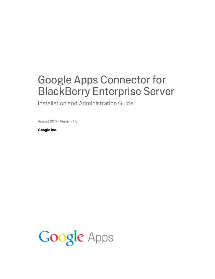 Google Apps Connector forBlackBerry Enterprise ServerInstallation and Administration GuideAugust 2011 - Version 4.0Google ...