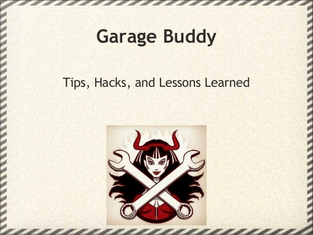 Garage Buddy Tips, Hacks, and Lessons Learned