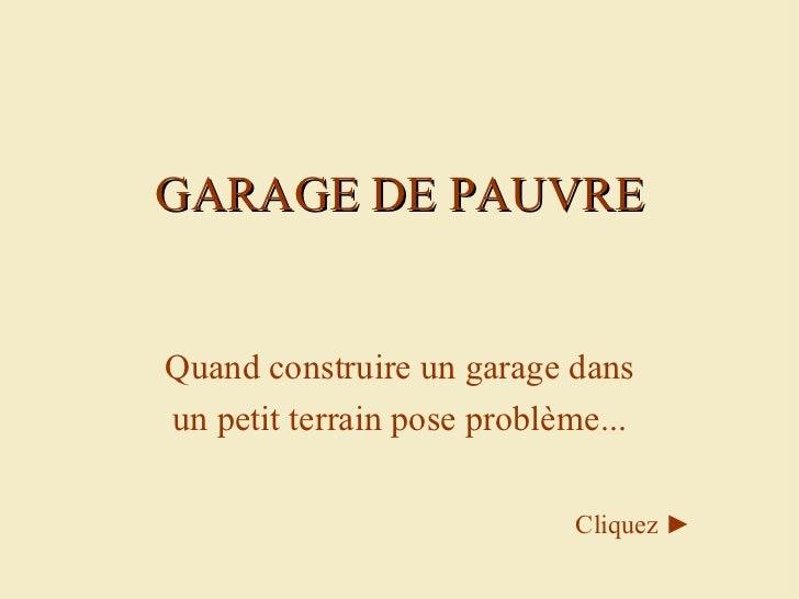GARAGE DE PAUVRE Quand construire un garage dans un petit terrain pose problème... Cliquez  ►