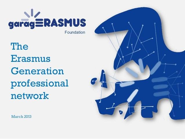 The Erasmus Generation professional network Foundation March 2013