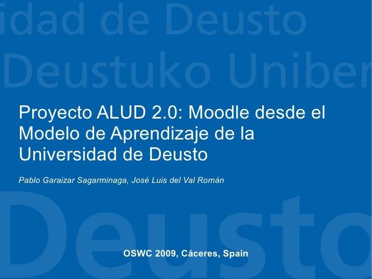 Proyecto ALUD 2.0: Moodle desde el Modelo de Aprendizaje de la Universidad de Deusto Pablo Garaizar Sagarminaga, José Luis...