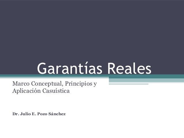 Garantías RealesMarco Conceptual, Principios yAplicación CasuísticaDr. Julio E. Pozo Sánchez