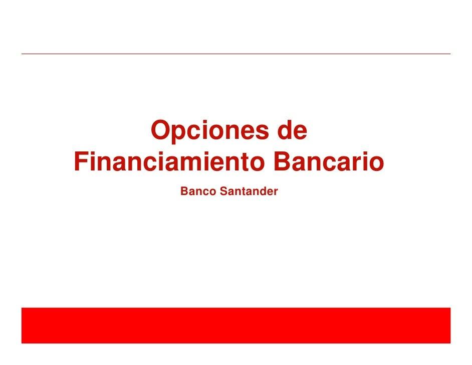 Garantías Estatales    Opciones deFinanciamiento Bancario       Banco Santander                         División Comercial...