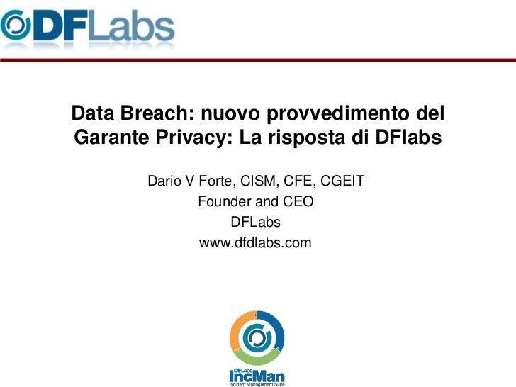 Data Breach: nuovo provvedimento delGarante Privacy: La risposta di DFlabs       Dario V Forte, CISM, CFE, CGEIT          ...