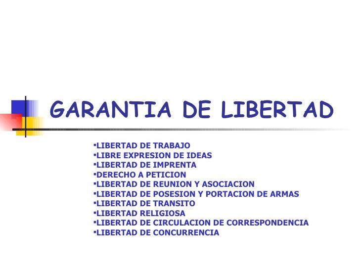 GARANTIA DE LIBERTAD <ul><ul><ul><li>LIBERTAD DE TRABAJO </li></ul></ul></ul><ul><ul><ul><li>LIBRE EXPRESION DE IDEAS </li...