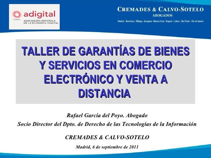 TALLER DE GARANTÍAS DE BIENES Y SERVICIOS EN COMERCIO ELECTRÓNICO Y VENTA A DISTANCIA  Rafael García del Poyo. Abogado Soc...