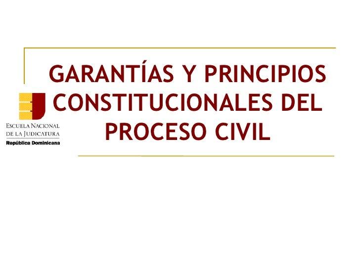 GARANTÍAS Y PRINCIPIOSCONSTITUCIONALES DEL    PROCESO CIVIL