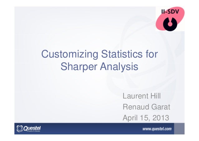 Customizing Statistics for Sharper Analysis Laurent Hill Renaud Garat April 15, 2013