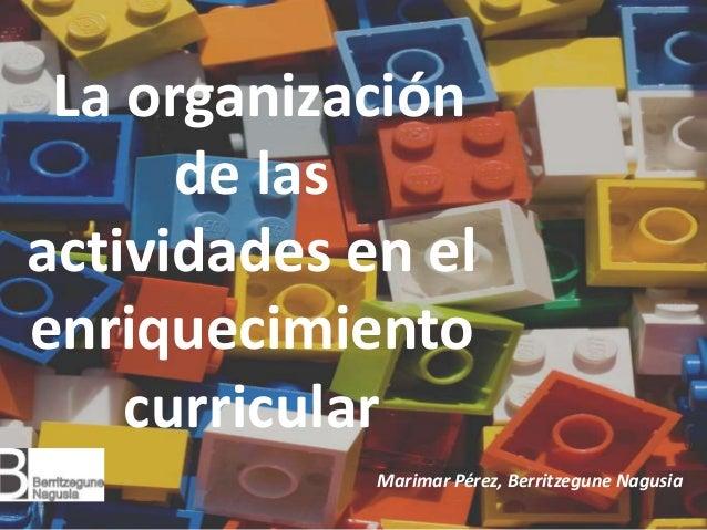 MODELOS PARA LA ORGANIZACIÓN DE LAS ACTIVIDADES GARATU 326 La organización de las actividades en el enriquecimiento curric...
