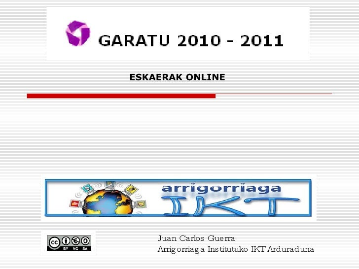 ESKAERAK ONLINE Juan Carlos Guerra Arrigorriaga Institutuko IKT Arduraduna