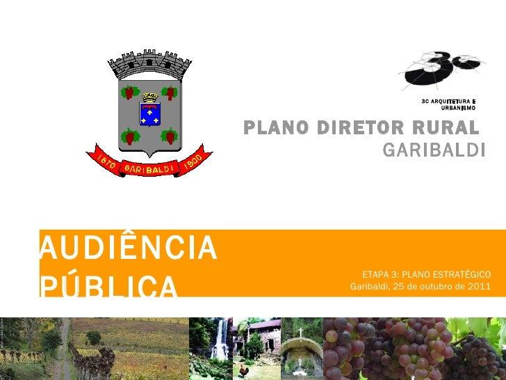 PLANO DIRETOR RURAL  GARIBALDI ETAPA 3: PLANO ESTRATÉGICO Garibaldi, 25 de outubro de 2011 AUDIÊNCIA PÚBLICA 3C ARQUITETUR...