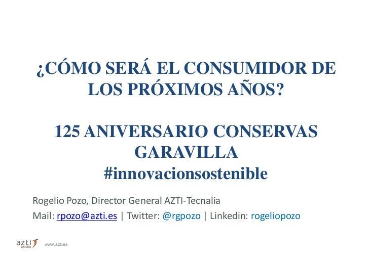 ¿CÓMO SERÁ EL CONSUMIDOR DE    LOS PRÓXIMOS AÑOS?      125 ANIVERSARIO CONSERVAS                GARAVILLA            #inno...