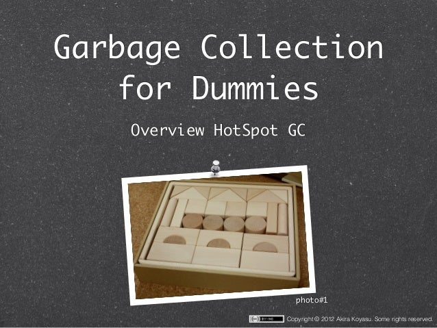 Garbage Collection   for Dummies    Overview HotSpot GC                       photo#1                    Copyright © 2012 ...