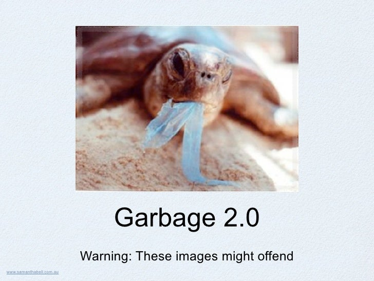 Garbage 2.0                           Warning: These images might offend www.samanthabell.com.au