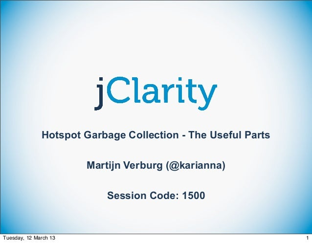 Hotspot Garbage Collection - The Useful Parts                       Martijn Verburg (@karianna)                          S...