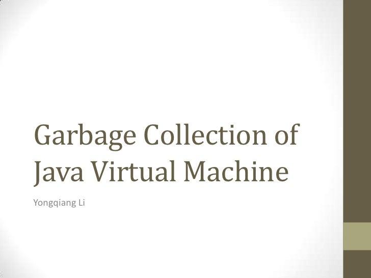 Garbage Collection ofJava Virtual MachineYongqiang Li