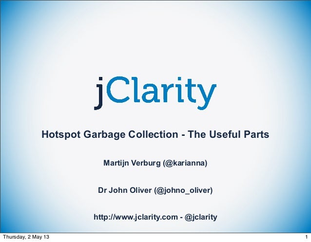 Hotspot Garbage Collection - The Useful Parts Martijn Verburg (@karianna) Dr John Oliver (@johno_oliver) http://www.jclari...