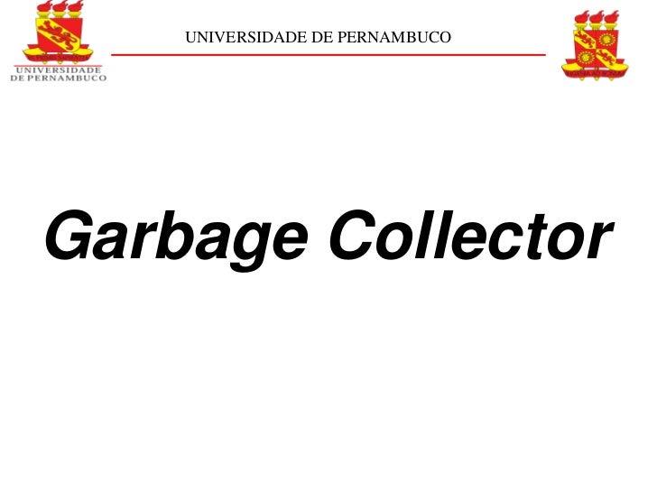 UNIVERSIDADE DE PERNAMBUCOGarbage Collector