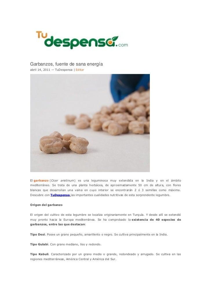 Garbanzos, fuente de sana energíaabril 14, 2011 — TuDespensa | EditarEl garbanzo (Cicer arietinum) es una leguminosa muy e...