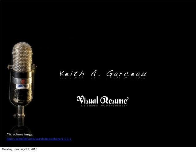 Keith A. Garceau                                                          Visual Resume'   Microphone image:   http://comp...