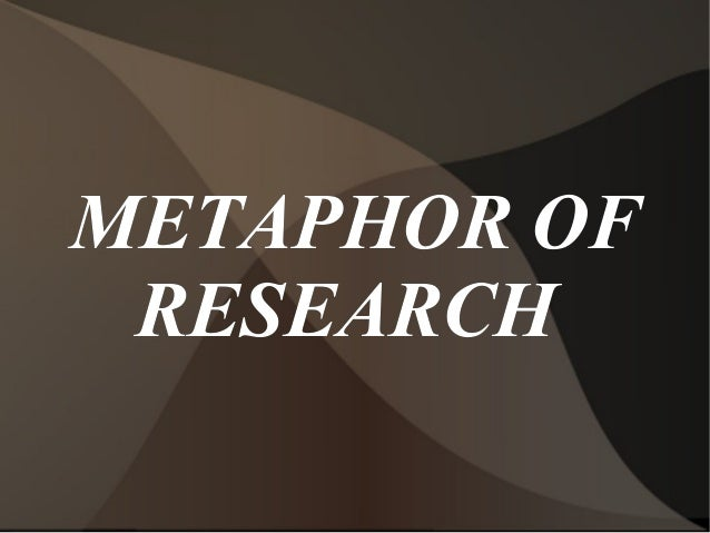 METAPHOR OF RESEARCH
