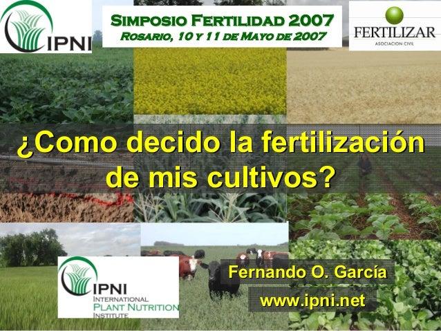 ¿¿Como decido la fertilizaciComo decido la fertilizacióónn de mis cultivosde mis cultivos?? Fernando O. GarcFernando O. Ga...