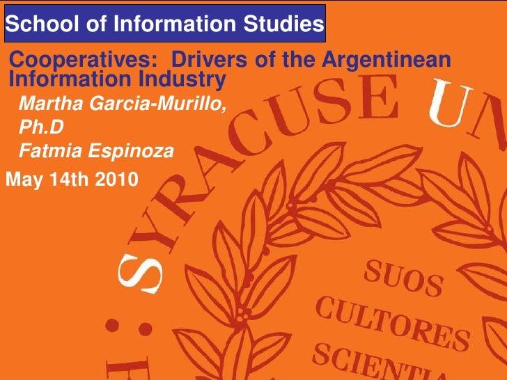 School of Information Studies School of Information Studies Cooperatives: Drivers of the Argentinean Information Industry ...