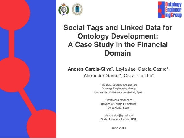 Social Tags and Linked Data for Ontology Development: A Case Study in the Financial Domain Andrés García-Silva†, Leyla Jae...