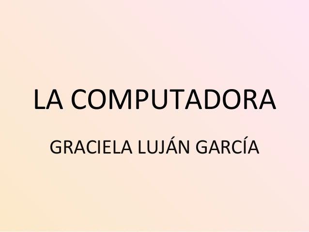 LA COMPUTADORA GRACIELA LUJÁN GARCÍA