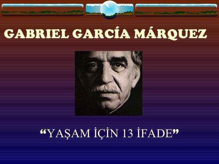 """GABRIEL GARCÍA MÁRQUEZ   """" YAŞAM İÇİN 13 İFADE """""""